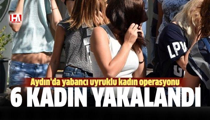 Nazilli'de 6 kadın yakalandı