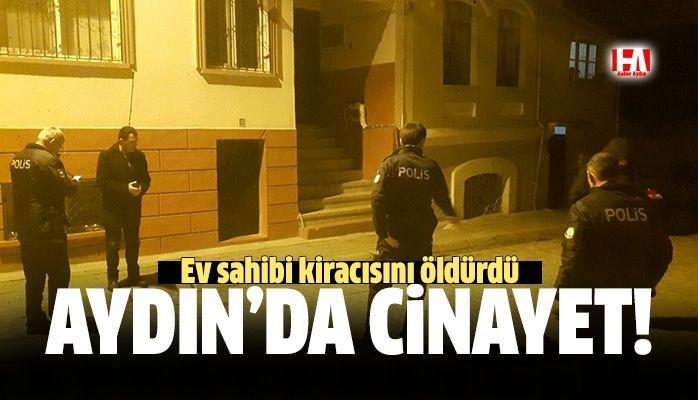 Aydın'da cinayet.. Ev sahibi kiracısını öldürdü!