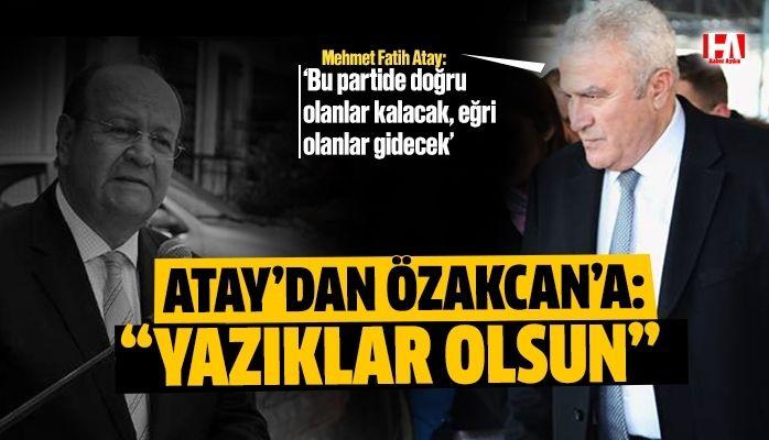 """Fatih Atay'dan Özakcan'a : """"Eğri olanlar gidecek"""""""