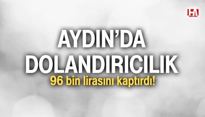 Aydın'da dolandırıcılık! 96 bin lirasını böyle kaptırdı