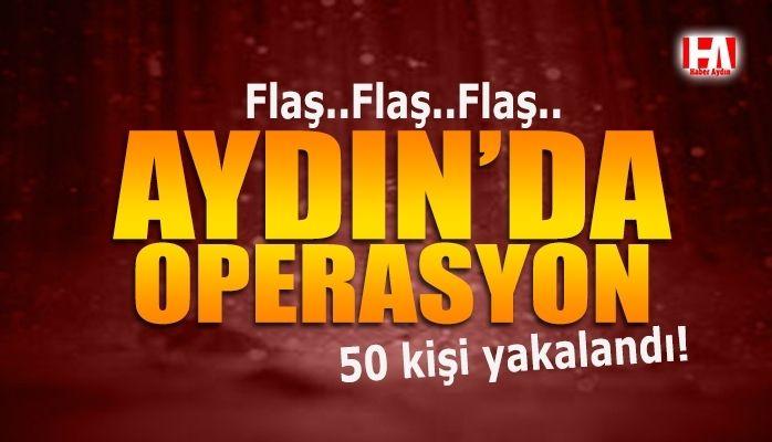 Aydın'da operasyon.. 50 kişi yakalandı!