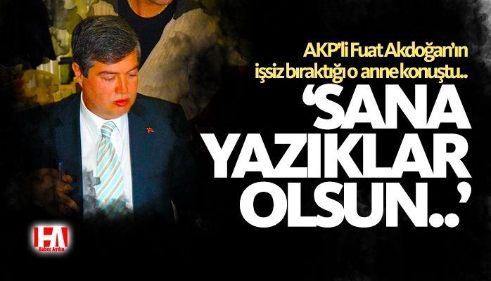 AKP'li Fuat Akdoğan'ın zulmünü yaşayan kadın konuştu