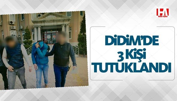 Didim'de 3 kişi tutuklandı