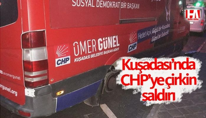 Kuşadası'nda CHP'ye çirkin saldırı