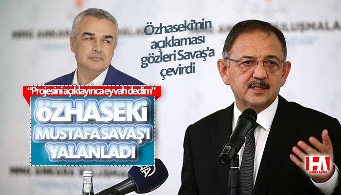 Özhaseki Mustafa Savaş'ı yalanladı