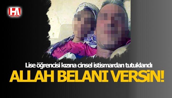 Lise öğrencisi öz kızına cinsel istismardan tutuklandı