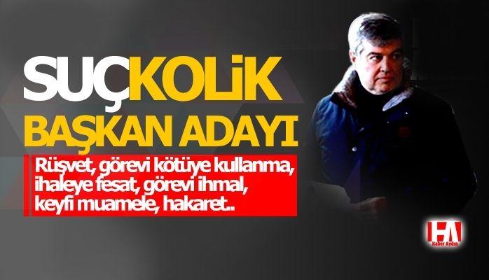 AKP'nin Kuşadası adayının sicili kabarık