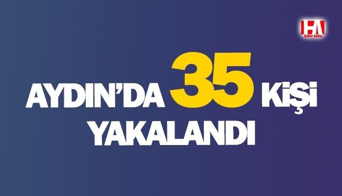 Aydın'da 35 kişi yakalandı