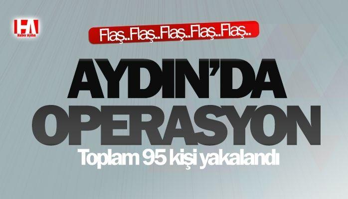 Aydın'da operasyon! 95 kişi yakalandı