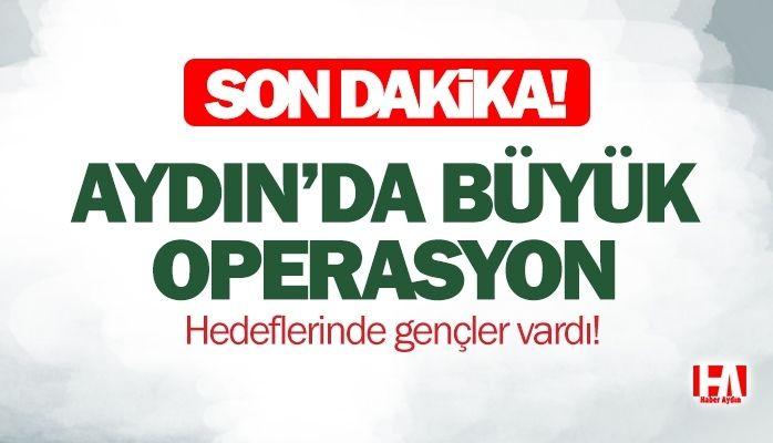 Aydın'da büyük operasyon! Hedeflerinde gençler vardı..