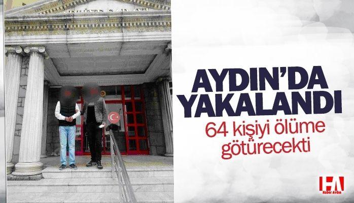 Aydın'da yakalandı.. 64 kişiyi ölüme götürecekti