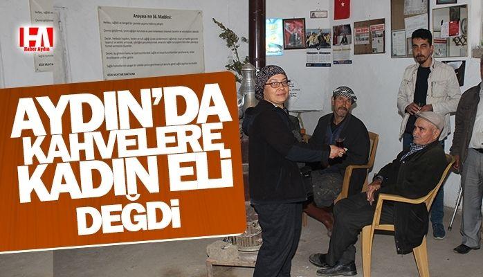 Aydın'da kahvelere kadın eli değdi