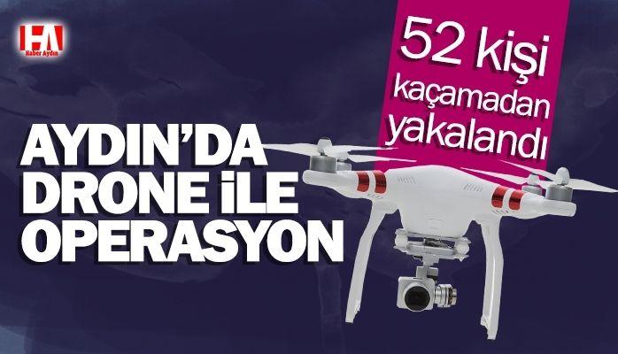 Aydın'da drone ile operasyon! 52 kişi..
