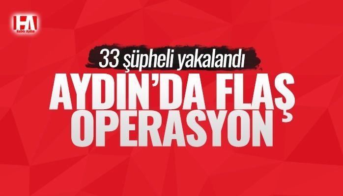 Aydın'da flaş operasyon! 33 kişi yakalandı