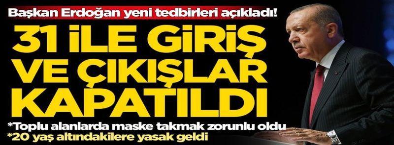 Erdoğan: 30 Büyükşehir ve Zonguldak'a araç giriş çıkışına kapatıyoruz.