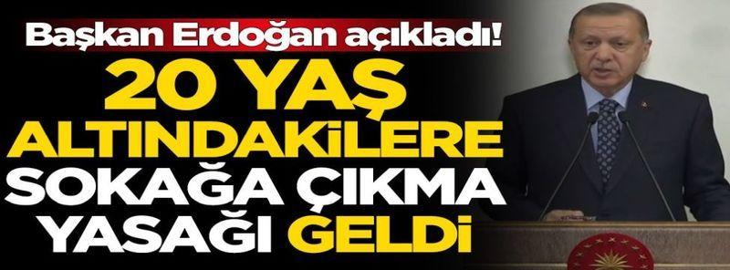 Başkan Erdoğan açıkladı: 20 yaş altındakilere sokağa çıkma yasağı geldi