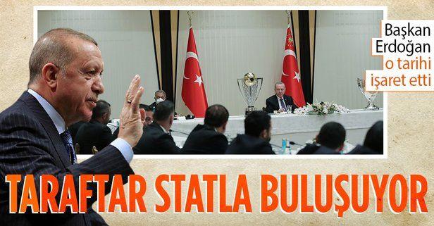 Başkan Recep Tayyip Erdoğan: İnşallah önümüzdeki sezon statları coşkuyla dolduracağız