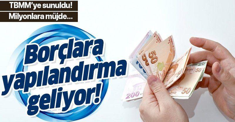 AK Partili vekiller TBMM'ye sundu! Milyonlarca kişinin borcuna yapılandırma geliyor