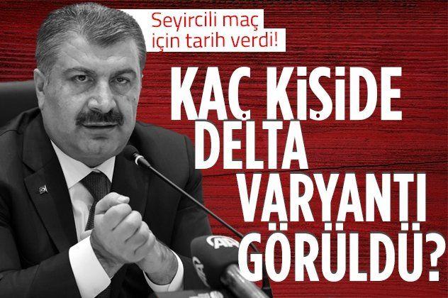 Sağlık Bakanı Fahrettin Koca'dan flaş açıklama! Türkiye'de kaç kişide Delta varyantı görüldü?