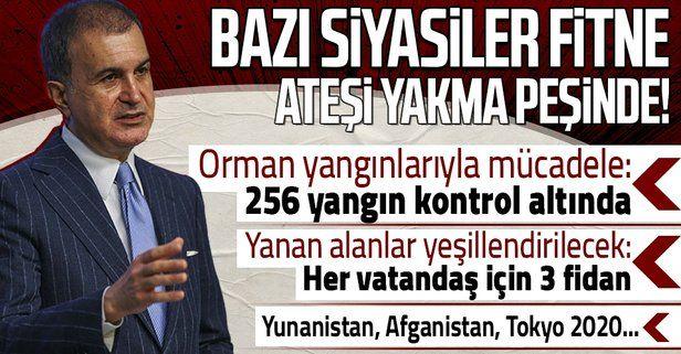 AK Parti Sözcüsü Ömer Çelik'ten açıklamalar: Orman yangınları, Yunanistan, Afganistan, Tokyo 2020...
