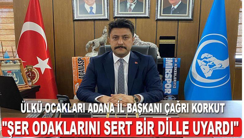 """Ülkü ocakları Adana İl Başkanı Çağrı Korkut """"Şer odaklarını sert bir dille uyardı"""""""