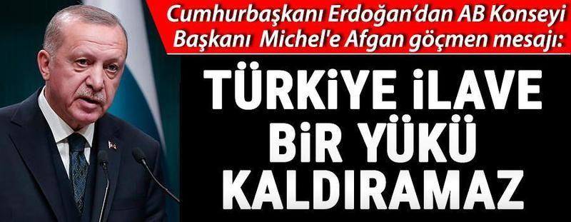 Erdoğan AB Konseyi Başkanı Michel'e Afgan göçmen mesajı: Türkiye ilave bir yükü kaldıramaz