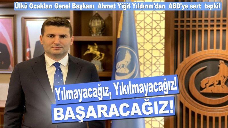 Ülkü Ocakları Genel Başkanı  Ahmet yiğit Yıldırım'dan  ABD'ye sert  tepki!