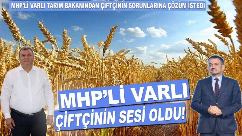 MHP'li Varlı çiftçinin sesi oldu