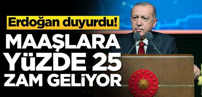 Erdoğan duyurdu! Maaşlara yüzde 25 zam geliyor