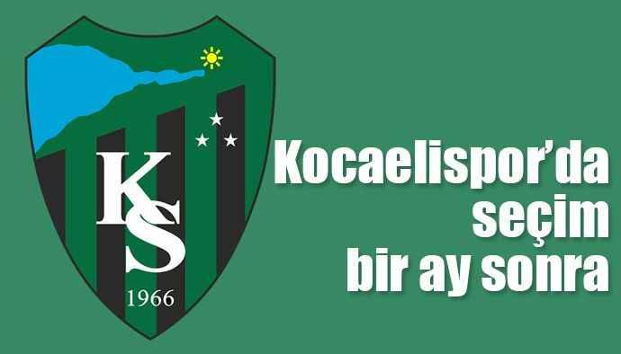 Kocaelispor'da seçim bir ay sonra