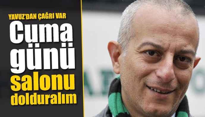 Bahri Yavuz: Cuma günü salonu dolduralım