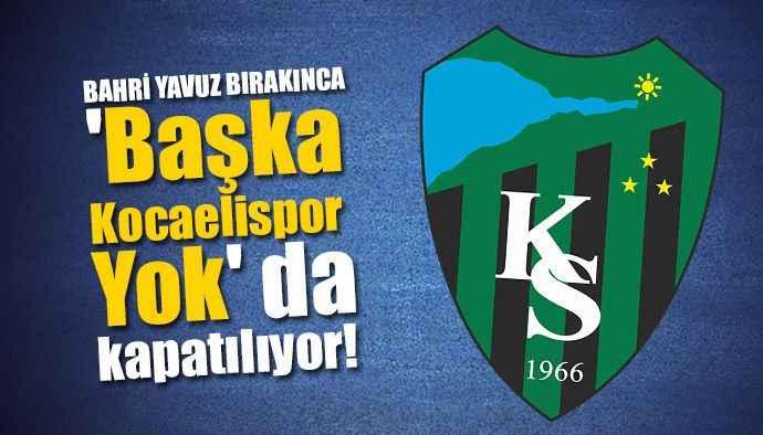 'Başka Kocaelispor Yok' kapatılıyor!