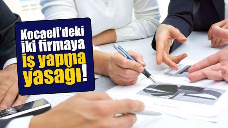 Kocaeli'deki iki firmaya iş yapma yasağı!