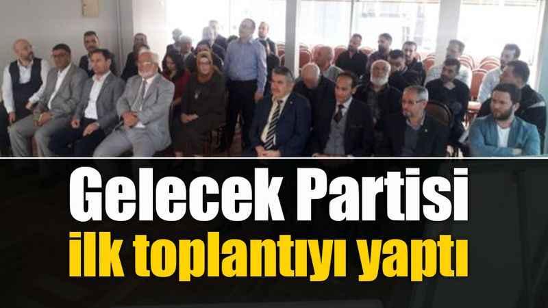 Gelecek Partisinde kurucu yönetim ilk toplantısını yaptı