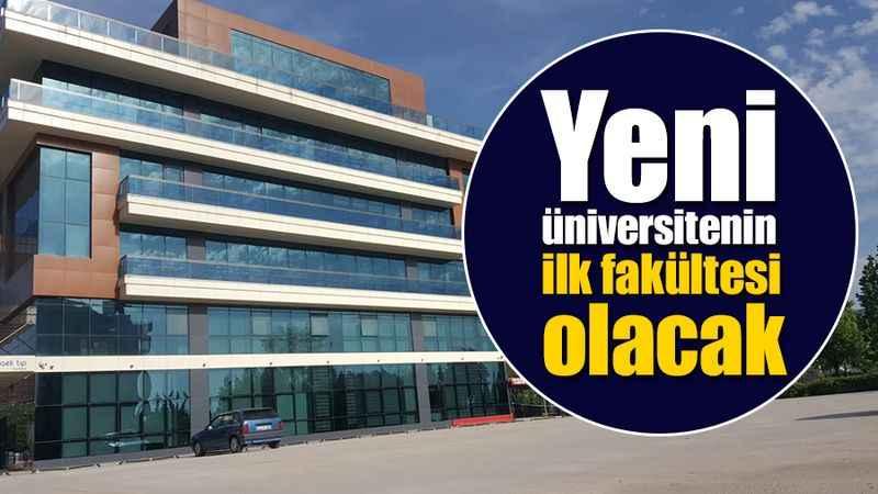 Yeni üniversitenin ilk fakültesi burada olacak