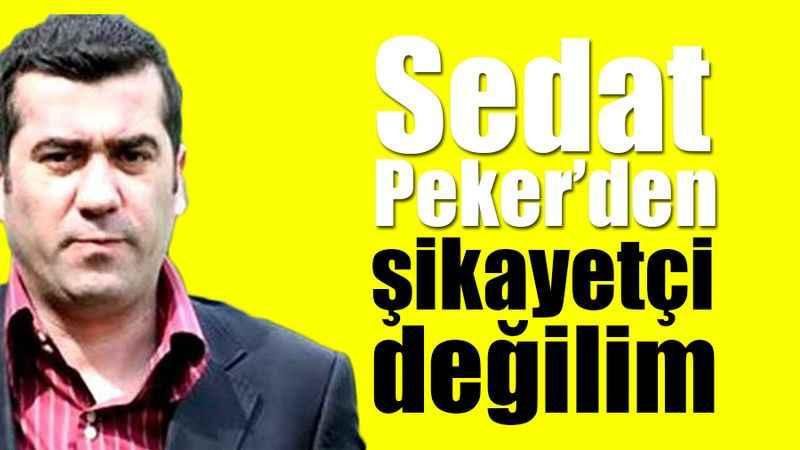 Serhan Gürkan: Sedat Peker'den şikayetçi değilim
