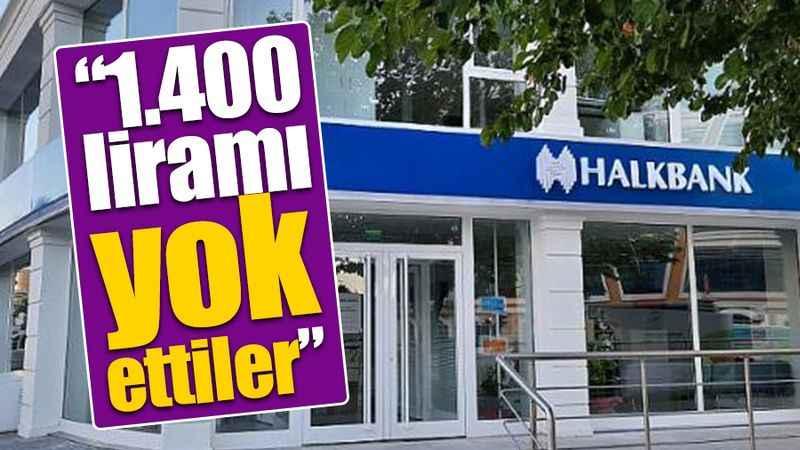 """""""Halkbank 1.400 liramı yok etti"""""""