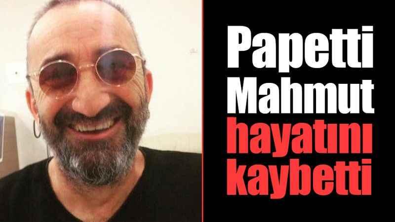 Papetti Mahmut hayatını kaybetti