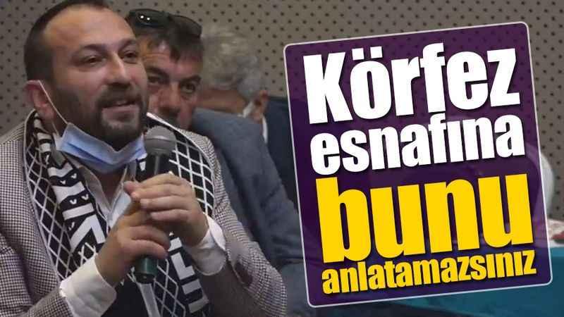 Erkan Uygun: Körfez esnafına bunu anlatamazsınız