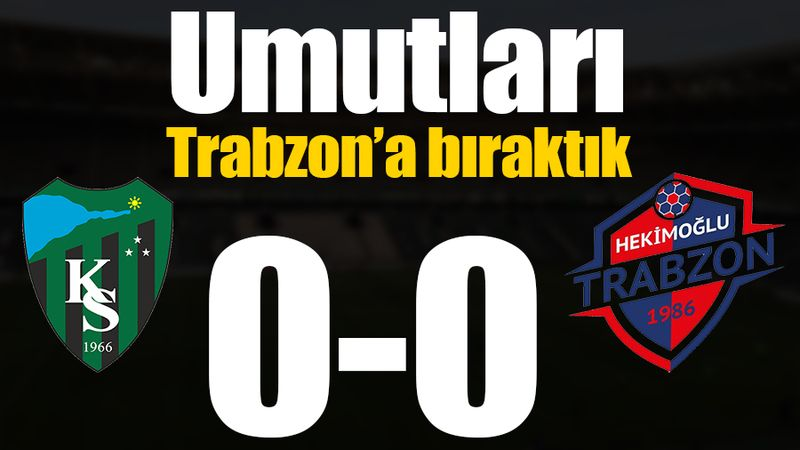 Umutları Trabzon'a bıraktık: 0-0
