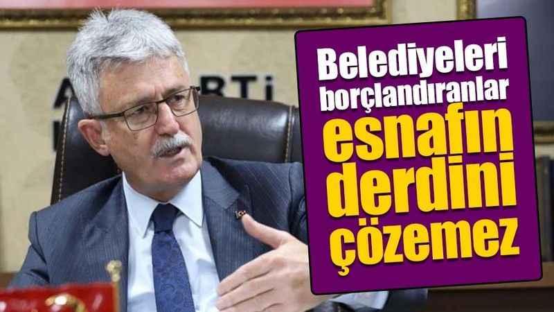Mehmet Ellibeş: Belediyeleri borçlandıranlar esnafın derdini çözemez
