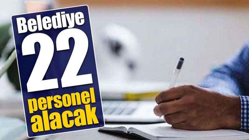 Belediye 22 personel alacak