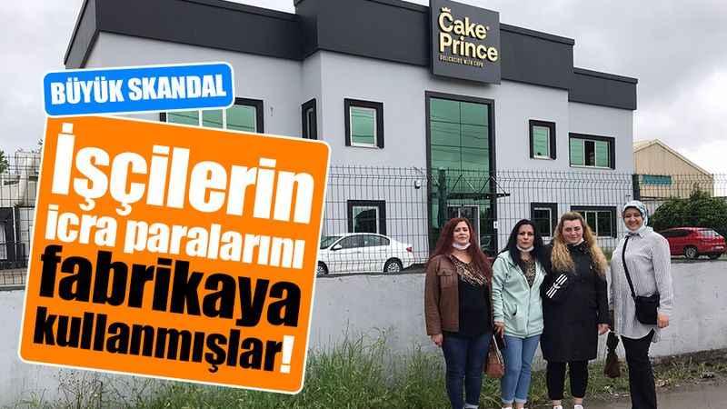 Cake Prince'de skandal! İşçilerin icra paralarını fabrika için kullanmışlar!