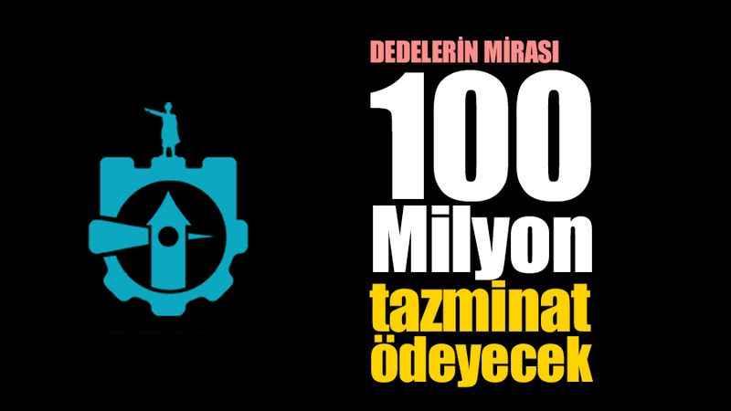 Dedelerimizden kalan borç: Büyükşehir 100 Milyon TL tazminat ödeyecek
