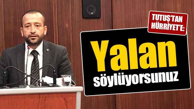 Tutuş'tan Hürriyet'e: Yalan söylüyorsunuz