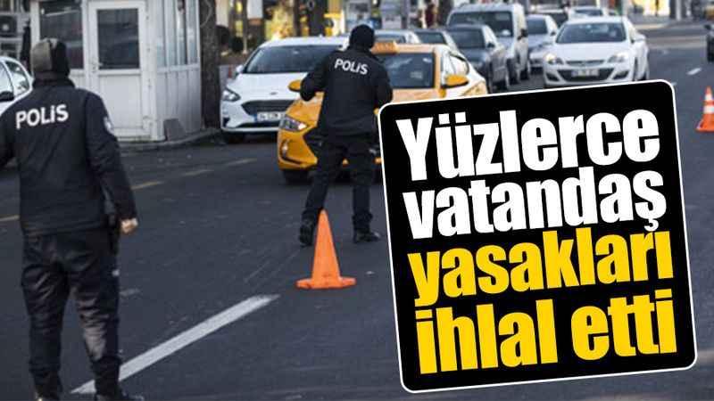 Yüzlerce vatandaş yasakları ihlal etti
