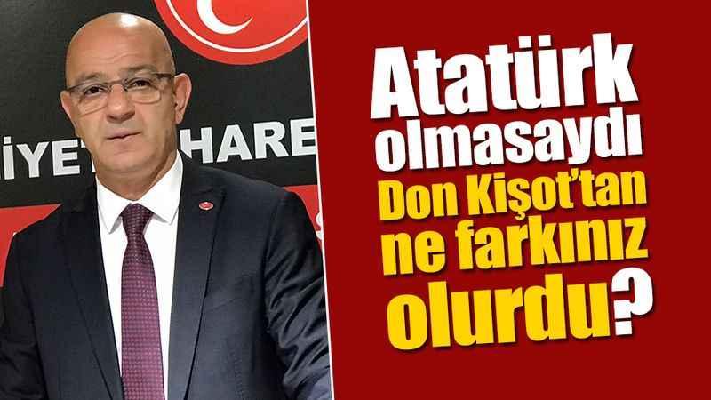 Aydın Ünlü: Atatürk olmasaydı Don Kişot'tan ne farkınız olurdu?