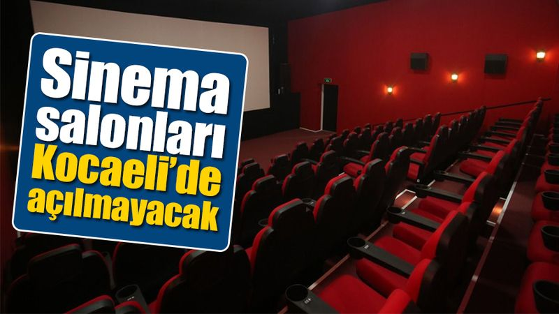 Sinema salonları Kocaeli'de açılmayacak