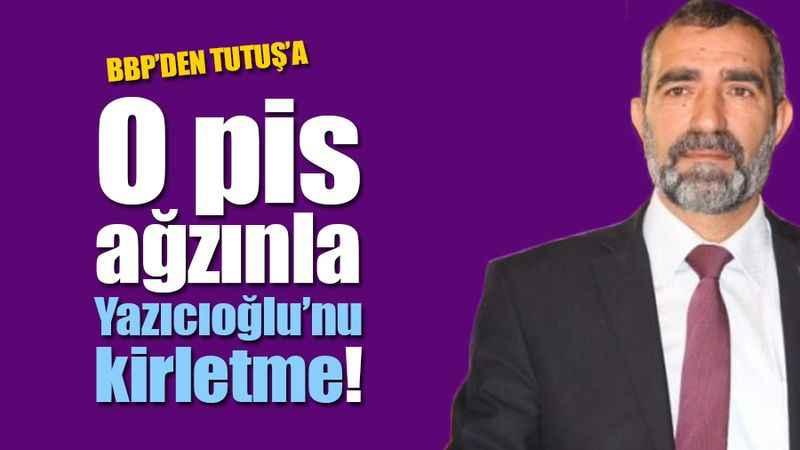 BBP'den Muharrem Tutuş'a: O pis ağzınla Muhsin Yazıcıoğlu'nu kirletme!