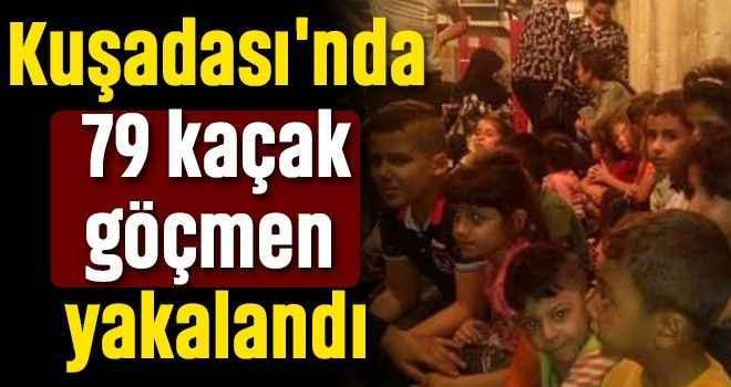 Kuşadası'nda 79 kaçak göçmen yakalandı